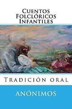 Cuentos Folcloricos Infantiles : Tradicion Oral by Anonimos (2015, Paperback)
