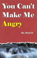 You Can't Make Me Angry, Paperback by O., Paul, Brand New, Free shipping in t...