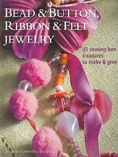 Bead & Button, Ribbon & Felt Jewelry: 35 Sewing-Box Treasures to Make & Give