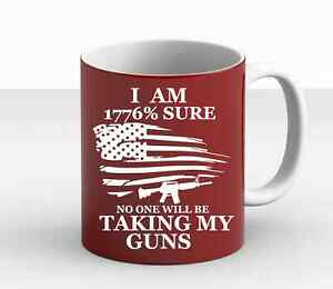 I Am 1776% Sure No One Will Be Taking My Guns 2nd Amendment Patriotic Coffee Mug