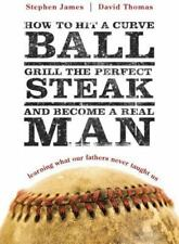 How to Hit a Curveball, Grill the Perfect Steak, and Become a Real Man: Learning