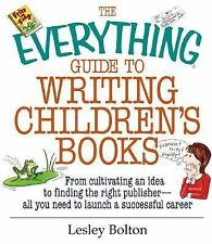 The Everything Guide to Writing Children's Books: From Cultivating an Idea to...