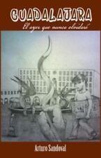 Guadalajara : El Ayer Que Nunca Olvidar� by Arturo Sandoval (2013, Hardcover)