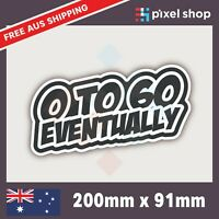 0 to 60 Eventually Sticker - Slow Car Speed Decal Funny Bike Ute 4x4 4wd drift