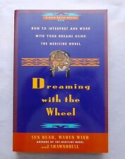 Dreaming with the Wheel How to Interpret Work Your Dreams Using Medicine Wheel