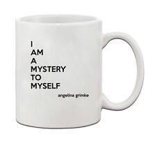 I Am A Mystery To Myself Angelina Grimke Quote Ceramic Coffee Tea Mug Cup 11 oz