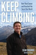 Keep Climbing: How I Beat Cancer and Reached the Top of the World: By Swarner...