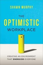 The Optimistic Workplace: Creating an Environment That Energizes Everyone  VeryG