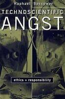 Technoscientific Angst: Ethics Und Responsibility Hardcover Raphael Sassower