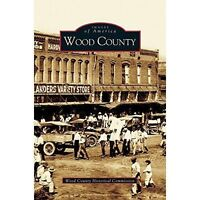 Wood County, Hardcover by Wood County Historical Commission; The Wood County ...