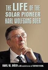 The Life of the Solar Pioneer Karl Wolfgang Böer by Karl Wolfgang Böer and...