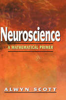 Neuroscience: A Mathematical Primer, Alwyn Scott, New