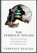 The Symbolic Species: The Co-evolution of Language and the Human Brain by Deacon