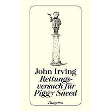 Rettungsversuch für Piggy Sneed. von John Irving --- Diogenes - gebunden, Leinen
