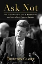 Ask Not : The Inauguration of John F. Kennedy and the Speech That Changed...