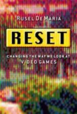 Reset : Changing the Way We Look at Video Games by Rusel DeMaria (2007,...