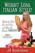 Weight Loss, Italian-Style! : Ditch the Diet, Pass the Pasta, and Drop the...