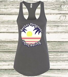 Better Hungover Boring Funny Drinking Ladies Tank Top Racerback College Humor
