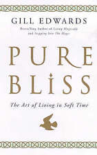 Pure Bliss: The Art of Living in Soft Time by Gill Edwards (Paperback, 2000)