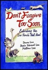 Don't Forgive Too Soon: Extending the Two Hands That Heal (Paperback or Softback