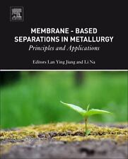 Membrane-Based Separations in Metallurgy : Principles and Applications (2017,...