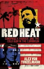 Red Heat : Conspiracy, Murder, and the Cold War in the Caribbean by Alex von Tun