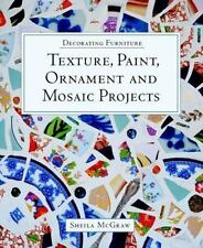 Decorating Furniture: Texture, Paint, Ornament and Mosaic Projects