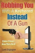 Robbing You with a Keyboard Instead of a Gun : Cyber Crime - How They Do It...
