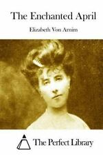 Enchanted April: By Von Arnim, Elizabeth The Perfect Library, The Perfect