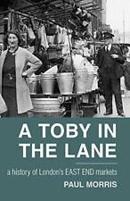 A Toby in the Lane: A History of London's East End Markets by Morris, Paul   Pap