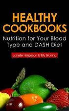 Healthy Cookbooks : Nutrition for Your Blood Type and Dash Diet by Janelle...