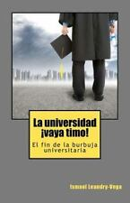 La Universidad, !vaya Timo! : El Fin de la Burbuja Universitaria by Ismael...