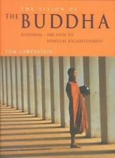 The Vision of the Buddha: Buddhism - The Path to Spiritual Enlightenment By Tom