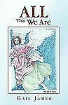 All That We Are by James Gail (2009, Paperback)