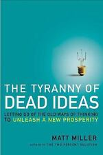 The Tyranny of Dead Ideas: Letting Go ...,Matt Miller, FIRST EDITION
