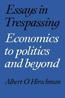 Essays in Trespassing : Economics to Politics and Beyond, Paperback by Hirsch...