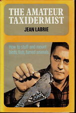 THE AMATEUR TAXIDERMIST BY LABRIE HOW TO STUFF & MOUNT BIRDS FISH ANIMALS 1972