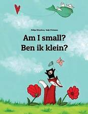 Am I small? Ben ik klein?: Children's Picture Book English-Dutch (Bilingual Edit