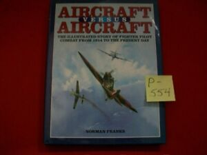AIRCRAFT VS AIRCRAFT-ILLUSTRATED FIGHTER PILOT COMBAT FROM 1914 TO PRESENT DAY