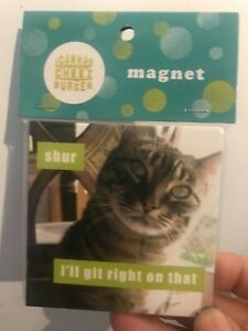 """magnet """"shur i'll git right on that """"cheezburger 2x2 inches"""