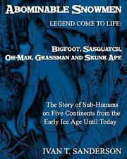 Abominable Snowmen, Legend Comes to Life: Bigfoot, Sasquatch, Oh-Mah,.