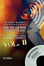 The Music Business: How You Can Make $500,000.00 (or More) a Year in the Music I