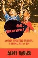 Oh, Brother! : And Other Revelations on Family, Relatives, Pets and Sex by...