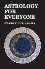 Astrology for Everyone - What It Is and How It Works by Evangeline Adams...
