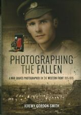 Photographing the Fallen : A War Graves Photographer on the Western Front, 19...