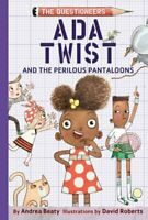 Ada Twist and the Perilous Pantaloons by Andrea Beaty 9781419739019 | Brand New