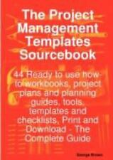 The Project Management Templates Sourcebook - 44 Ready to Use How-To Workbooks,