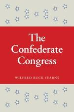 The Confederate Congress: By Wilfred Buck Yearns