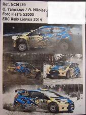 DECALS 1/43 FORD FIESTA S2000 - #11 O.TAMRAZOV - RALLYE ERC LIEPAJA 2014- NCM139