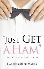 Just Get a Ham by Carrie Marrs (2005, Paperback)